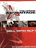The Unfair Advantage: Sell with NLP! Duane Lakin