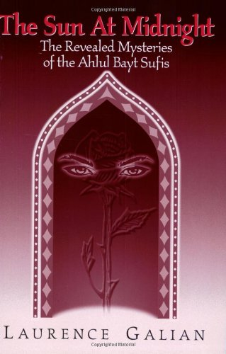 The Sun at Midnight: The Revealed Mysteries of the Ahlul Bayt Sufis, Galian, Laurence
