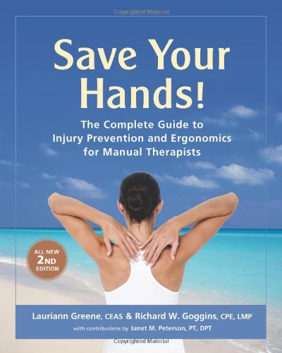 Save Your Hands!: The Complete Guide to Injury Prevention and Ergonomics for Manual Therapists - Lauriann Greene, Richard W. GogginsJanet M. Peterson