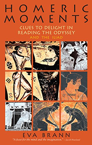 Homeric Moments: Clues to Delight in Reading the Odyssey and the Iliad, Brann, Eva