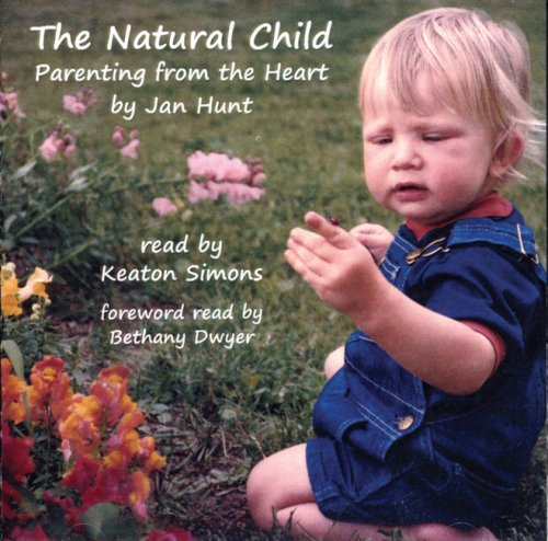 The Natural Child: Parenting from the Heart