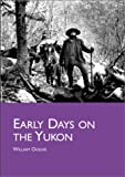 Early Days on the Yukon: And the Story of the Gold Fields