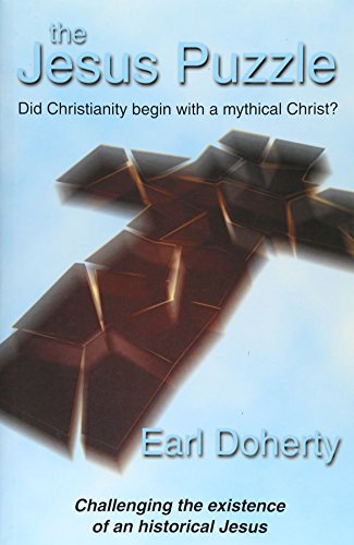The Jesus Puzzle: Did Christianity Begin with a Mythical Christ? Challenging the Existence of an Historical Jesus. By Earl Doherty