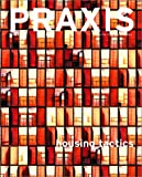 Praxis: Journal of Writing and Building, Issue 1 by Amanda Reeser (Editor), Ashley Schafer (Editor) (Paperback)
