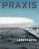 Praxis, Journal of Writing and Building, Issue 4: Landscape by Amanda Reeser, Ashley Schafer (Paperback)