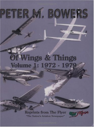 Of Wings & Things, Vol. 1: 1972-1979, Peter M. Bowers