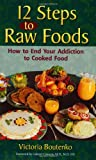 12 Steps to Raw Foods: How to End Your Addiction to Cooked Food