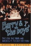 Barry & 'the Boys' : The CIA, the Mob and America's Secret History -- Daniel Hopsicker; Hardcover