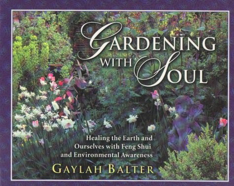 Gardening With Soul: Healing the Earth and Ourselves With Feng Shui and Environmental Awareness, Balter, Gaylah