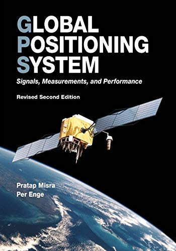 Global Positioning System: Signals, Measurements, and Performance (Revised Second Edition) - Pratap Misra, Per Enge