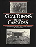 Coal towns in the Cascades :  a centennial history of Roslyn and Cle Elum, Washington