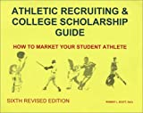 Athletic Recruiting & College Scholarship Guide: How To Market Your Student Athlete