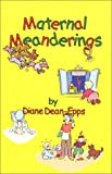 Maternal Meanderings by Diane Dean-Epps