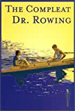 The Compleat Dr. Rowing is a collection of the greatest hits from the popular Ask Dr. Rowing column in the Independent Rowing News. The Dr. answers questions pertaining to all things rowing, from &quot;Did all of the members of that Japanese eight that rowed so high really die?&quot; to &quot;Why do oarsmen produce only daughters?&quot; The Doctor's own particular brand of humor blends with factual and historical research