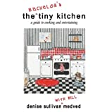The Bachelor's Tiny Kitchen: A Guide to Cooking and Entertaining by Denise Sullivan Medved, ISBN 0971602816