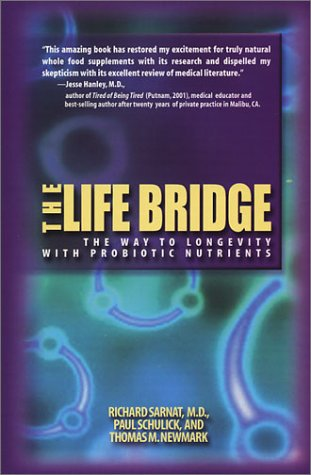 The Life Bridge: The Way to Longevity with Probiotic Nutrients, Paul Schulick; Thomas M. Newmark; Richard Sarnat M.D.