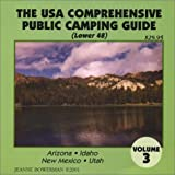 The U.S.A. Comprehensive Public Camping Guide (Lower 48), Vol. 3: Arizona, Idaho, New Mexico, Utah