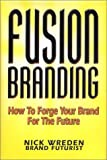 Buy FusionBranding: How To Forge Your Brand for the Future from Amazon