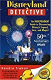 Disneyland Detective: An Independent Guide to Discovering Disney\'s Legend, Lore, & Magic.