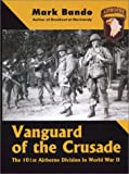 Vanguard of the Crusade: The US 101st Airborne Division in WWII