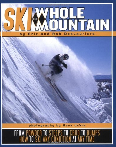 Ski the Whole Mountain: How to Ski Any Condition at Any Time by Eric Deslauriers, Rob Deslauriers, Hank Devre -Skiing well, skiing fast, skiing relaxed and strong is all about consistency and simplicity-and it all starts here, with your stance...