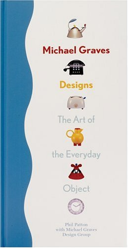 Michael Graves Designs : The Art of Everyday Object by Phil Patton (Hardcover)