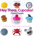 Hey There, Cupcake!: 35 Yummy Fun Cupcake Recipes For All Occasions
