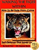 Waking the Tiger Within: How to Be Safe from Crime on the Street, at Home, on Trips, at Work, and at School with New Fighting Terrorism Chapter