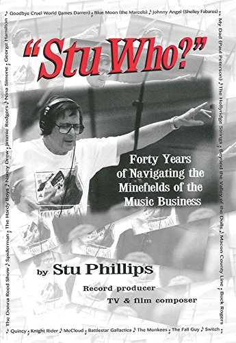 Stu Who?: Forty Years of Navigating the Minefields of the Music Business, Phillips, Stu
