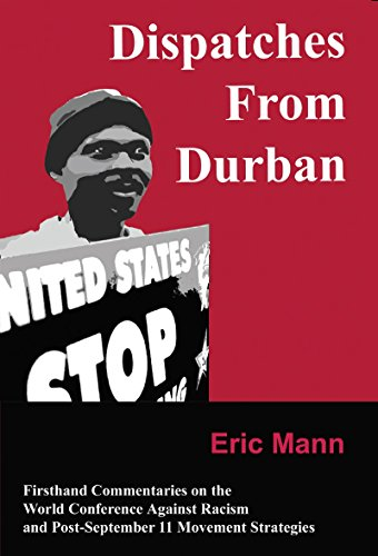Dispatches From Durban: Firsthand Commentaries on the World Conference Against Racism and Post-September 11 Movement Strategies, Mann, Eric