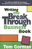 Buy Writing the Breakthrough Business Book: The Ultimate Guide for Consultants, Entrepreneurs, Executives, Experts, and Writers from Amazon