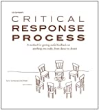 Liz Lerman's critical response process: A method for getting useful feedback on anything you make, from dance to dessert / by Liz Lerman and John Borstel