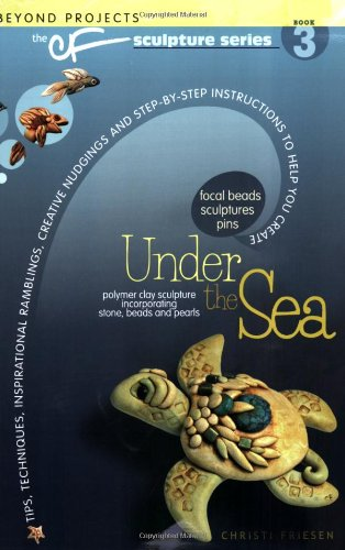 Under The Sea: The CF Polymer Clay Sculpture Series Book 3