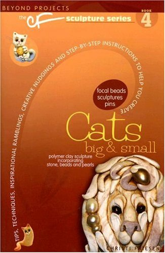 Cats Big & Small (Beyond Projects: The CF Sculpture Series, Book 4)