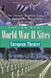 The 25 Best World War II Sites European Theater: The Ultimate Traveler's Guide to Battlefields, Monuments & Museums