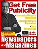 (GET FREE PUBLICITY) How to Use Newspapers and Magazines for Public Relations, FreeAdvertising, Internet Marketing, Website Promotion, and Small Business Publicity