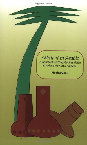 Write It in Arabic: A Workbook and Step-by-Step Guide to Writing the Arabic Alphabet, Ghali, Naglaa