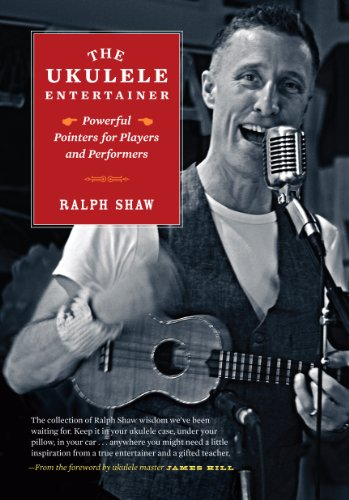 The Ukulele Entertainer - Powerful Pointers for Players and Performers, Ralph Shaw