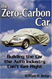 The Zero-Carbon Car: Building the Car the Auto Industry Can't Get Right, Kemp, William H.