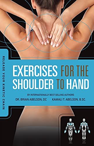 Release Your Kinetic Chain with Exercises for the Shoulder to Hand - Brian James Abelson, Kamali Thara AbelsonLavanya Balasubramaniyam