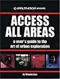 Access All Areas: A User's Guide to the Art of Urban Exploration, Ninjalicious