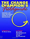 Buy The Change Champion's Fieldguide: Strategies and Tools for Leading Change in Your Organization from Amazon