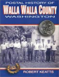 Postal History of Walla Walla County, Washington, Keatts, Robert