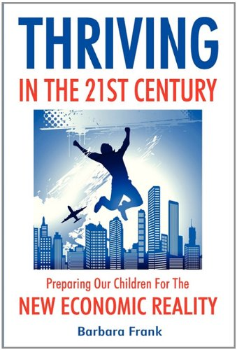 Thriving in the 21st Century: Preparing Our Children for the New Economic Reality, by Barbara Frank