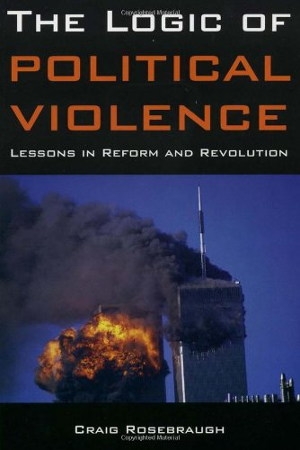 The Logic of Political Violence: Lessons in Reform and Revolution, Rosebraugh, Craig