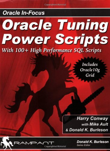 Oracle Tuning Power Scripts: With 100+ High Performance SQL Scripts (Oracle In-Focus)