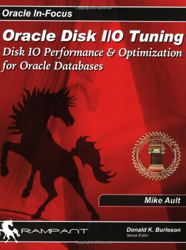 Oracle Disk I/O Tuning: Disk I/O Performance & Optimization for Oracle Databases (Oracle In-Focus series)