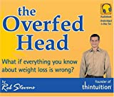 Overfed Head: What If Everything You Know About Weight Loss Is Wrong?