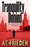 A.C. FRIEDEN NOVELS - Tranquility Denied