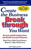 Buy Create the Business Breakthrough You Want: Secrets and Strategies from the World's Greatest Mentors from Amazon